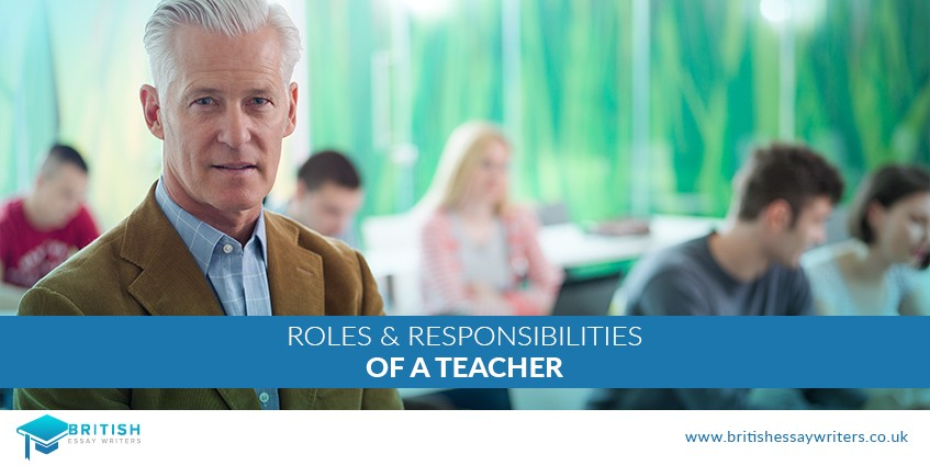 Roles And Responsibilities Of A Teacher - British Essay